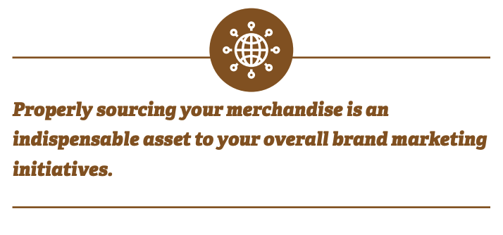 Properly sourcing your merchandise is an indispensable asset to your overall brand marketing initiatives.