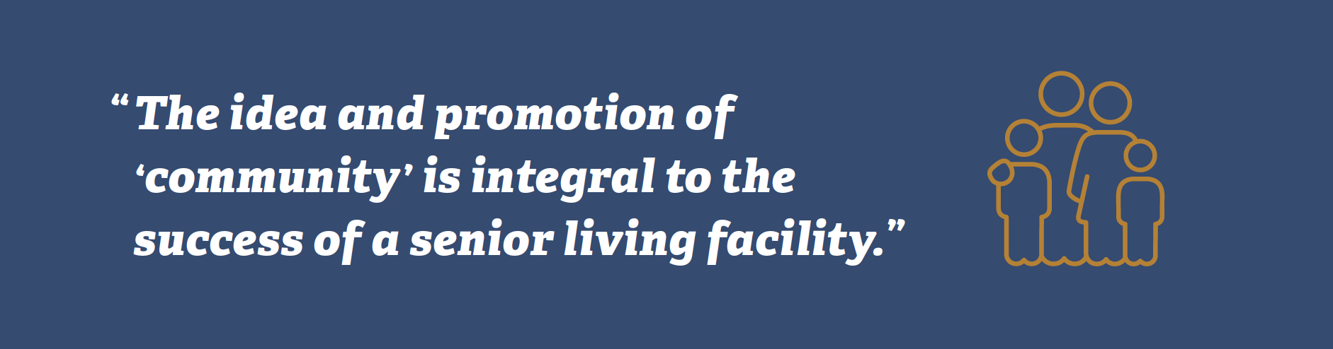 The idea and promotion of 'community' is integral to the success of a senior living facility.